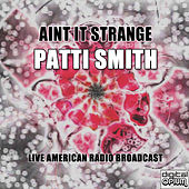 Aint It Strange (Live) by Patti Smith