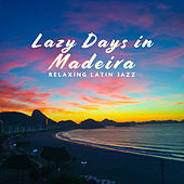 Lazy Days in Madeira – Relaxing Latin Jazz by Various Artists