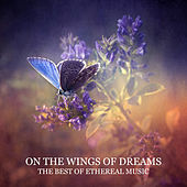 On the Wings of Dreams: The Best of Ethereal Music di Various Artists