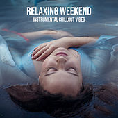 Relaxing Weekend: Instrumental Chillout Vibes by Various Artists