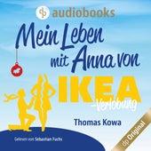Mein Leben mit Anna von IKEA - Verlobung - Anna von IKEA-Reihe, Band 2 (Ungekürzt) von Thomas Kowa