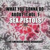 What You Gonna Do About It Vol. 1 (Live) de Sex Pistols