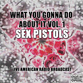 What You Gonna Do About It Vol. 1 (Live) von Sex Pistols