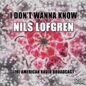 I Don't Wanna Know (Live) de Nils Lofgren