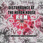 Disturbance At The Heron House (Live) by R.E.M.