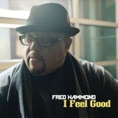I Feel Good by Fred Hammond