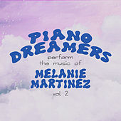 Piano Dreamers Perform the Music of Melanie Martinez, Vol. 2 (Instrumental) by Piano Dreamers