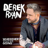 Wherever You're Going by Derek Ryan