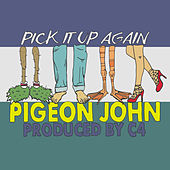 Pick It Up Again (Outta My Way) by Pigeon John