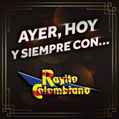 Ayer, Hoy Y Siempre Con... Rayito Colombiano by Rayito Colombiano