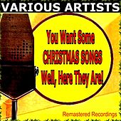 You Want Some CHRISTMAS SONGS Well, Here They Are! von Various Artists