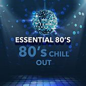 Essential 80's Chill Out von Mike Oldfield, bono, Jan Stanley, Richard Ocasek, Phill Collins, Andy Mçcluskey, Annie Lennox, Robert Smith, David Coverlade, David Paich, Mark Knopfler, Vange lis, Mick Jones, Wayne Thompson, Jean Michael Jarre
