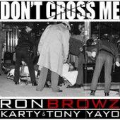 Don't Cross Me (feat Karty & Tony Yayo) de Ron Browz