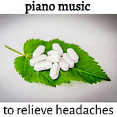 Piano Music to Relieve Headaches von Various Artists