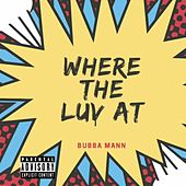 Where The Luv At by Bubba Mann