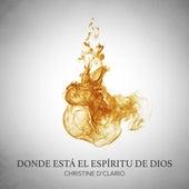 Donde Está El Espíritu de Dios de Christine D'Clario