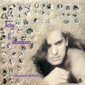 A Rota do Indivíduo de Orlando Morais
