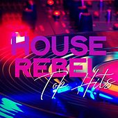 House Rebel Top Hits by Various Artists