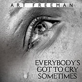 Everybody's Got To Cry Sometimes by Art Freeman