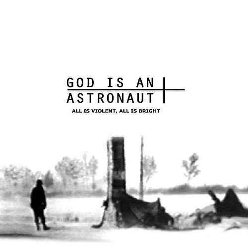 All Is Violent, All Is Bright (2011 Remastered Edition) by God Is an Astronaut