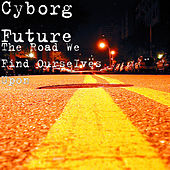 The Road We Find Ourselves Upon by Cyborg Future