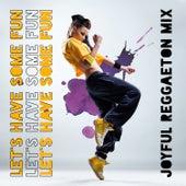 Let's Have Some Fun: Joyful Reggaeton Mix by Various Artists