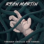 Through Thistles and Thorns de Ryan Martin
