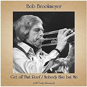 Get off That Roof / Nobody Else but Me (All Tracks Remastered) by Bob Brookmeyer