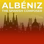 Albéniz: The Spanish Composer de Various Artists