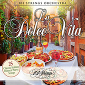 La Dolce Vita: 25 Classic Italian Dinner Party Songs de 101 Strings Orchestra