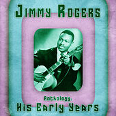 Anthology: His Early Years (Remastered) de Jimmy Rogers