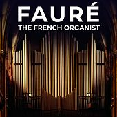 Fauré: The French Organist by Various Artists