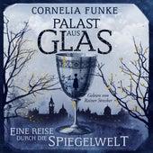Palast aus Glas - Eine Reise durch die Spiegelwelt (Ungekürzt) von Cornelia Funke