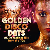 Golden Disco Days: 25 Dancefloor Hits from the 70s de Various Artists