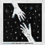 Love You Now (feat. Georgia Ku) von Cash Cash