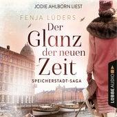 Der Glanz der neuen Zeit - Speicherstadt-Saga, Teil 2 (Gekürzt) von Fenja Lüders