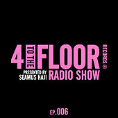 4 To The Floor Radio Episode 006 (presented by Seamus Haji) (DJ Mix) von Various Artists