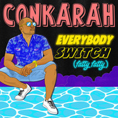 Everybody Switch (Fatty Fatty) von Conkarah