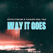 Way It Goes (feat. Flawless Real Talk) by Justin Starling