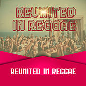 Reunited In Reggae von Various Artists