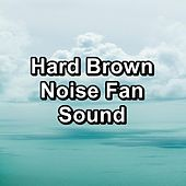 Hard Brown Noise Fan Sound by Sounds for Life