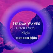 Dream Waves: Listen Every Night - Sleep Easy Relax, Calming Music for Stress and Anxiety Relief by Various Artists