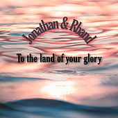To the Land of Your Glory de Jonathan