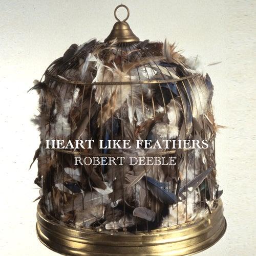 Heart Like Feathers (Single) by Robert Deeble