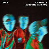 Criminals (Acoustic Version) by DMA's