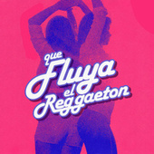 Que fluya el Reggaeton von Various Artists