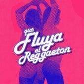Que fluya el Reggaeton de Various Artists