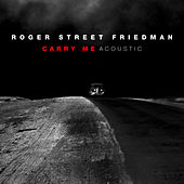 Carry Me (feat. Larry Campbell, Teresa Williams & Lucy Kaplansky) (Acoustic) by Roger Street Friedman
