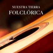 Nuestra tierra Folclórica de Various Artists