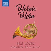 Heroic Horn: Best Loved Classical Horn Music von Various Artists